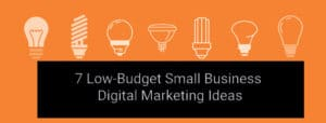Low-Budget Small Business Digital Marketing Ideas