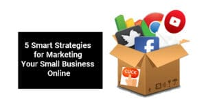 5 Smart Strategies for Marketing Your Small Business Online